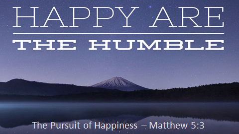 """""""Happy are the Humble"""""""